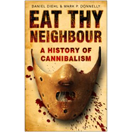 Eat Thy Neighbour: A History of Cannibalism (BOK)