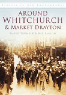 Around Whitchurch and Market Drayton: In Old Photographs (BOK)