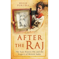 After the Raj: The Last Stayers-on and the Legacy of British India (BOK)