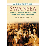 Century of Swansea: Events, People and Places Over the 20th Century (BOK)