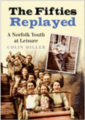 The Fifties Replayed: A Norfolk Youth at Leisure (BOK)