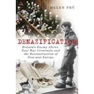 Denazification: Britain's Enemy Aliens, Nazi War Criminals and the Reconstruction of Post-war Europe (BOK)