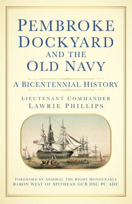 Pembroke Dockyard and the Old Navy: A Bicentennial History (BOK)