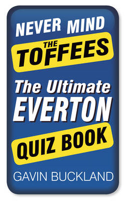Never Mind the Toffees: The Ultimate Everton Quiz Book (BOK)