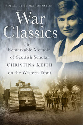 War Classics: The Remarkable Memoir of Scottish Scholar Christina Keith on the Western Front (BOK)