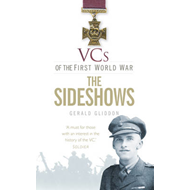 VCs of the First World War: the Sideshows (BOK)