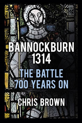 Bannockburn 1314: The Battle 700 Years on (BOK)