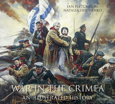 War in the Crimea: An Illustrated History (BOK)