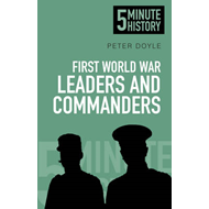 First World War Leaders and Commanders: 5 Minute History (BOK)