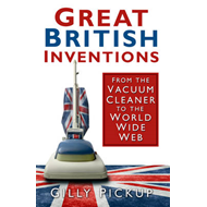 Great British Inventions: From the Vacuum Cleaner to the World Wide Web (BOK)