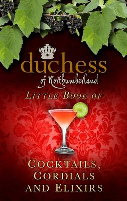 The Duchess of Northumberland's Little Book of Cocktails, Cordials and Elixirs (BOK)