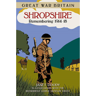 Great War Britain Shropshire: Remembering 1914-18 (BOK)