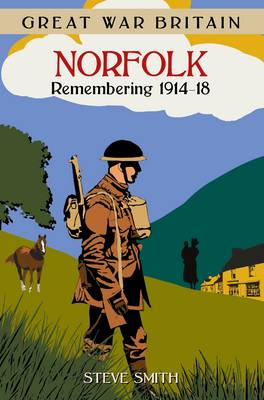 Great War Britain Norfolk: Remembering 1914-18 (BOK)