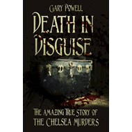 Death in Disguise: The Amazing True Story of the Chelsea Mur (BOK)