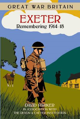 Great War Britain Exeter: Remembering 1914-18 (BOK)