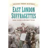Voices from History: East London Suffragettes (BOK)