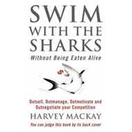 Swim with the Sharks without Being Eaten Alive: Outsell, Outmanage, Outmotivate and Outnegotiate You (BOK)