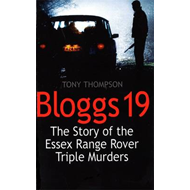 Bloggs 19: The Story of the Essex Range Rover Triple Murders (BOK)