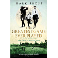 The Greatest Game Ever Played: Vardon, Ouimet and the Birth of Modern Golf (BOK)