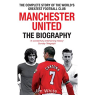 Manchester United: The Complete Story of the World's Greatest Football Club (BOK)