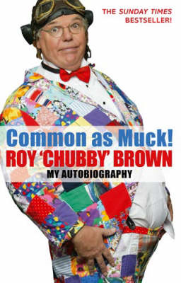 Common as Muck!: The Autobiography of Roy Chubby Brown (BOK)