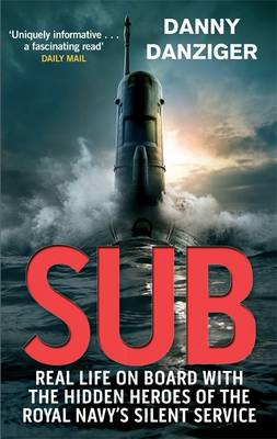 Sub: Real Life on Board with the Hidden Heroes of the Royal Navy's Silent Service (BOK)