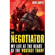 The Negotiator: My Life at the Heart of the Hostage Trade (BOK)