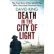 Death in the City of Light: The True Story of the Serial Killer Who Terrorised Wartime Paris (BOK)