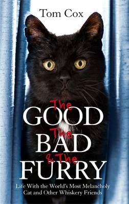 The Good, the Bad and the Furry: Life with the World's Most Melancholy Cat and Other Whiskery Friends (BOK)