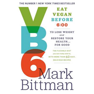 VB6: Eat Vegan Before 6:00 to Lose Weight and Restore Your H (BOK)
