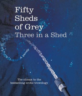 Fifty Sheds of Grey: Three in a Shed (BOK)