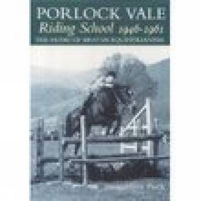 Porlock Vale Riding School 1946-1961: The Home of British Equestrianism (BOK)