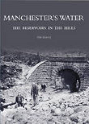 Manchester's Water: The Reservoirs in the Hills (BOK)