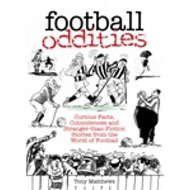 Football Oddities: Curious Facts, Coincidences and Stranger-than-fiction Stories from the World of Football (BOK)