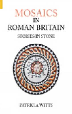 Mosaics in Roman Britain: Stories in Stone (BOK)