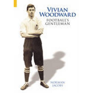 Vivian Woodward: Football's Gentleman (BOK)