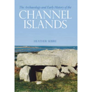 The Archaeology and Early History of the Channel Islands (BOK)