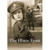 The Home Front: Civilian Life in World War One (BOK)