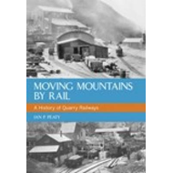 A History of Quarry Railways: Moving Mountains By Rail (BOK)