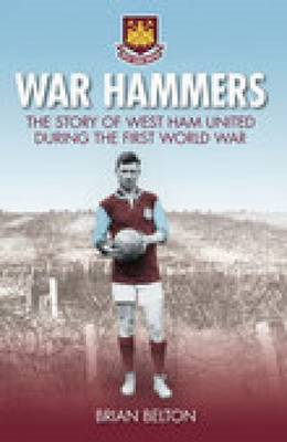 War Hammers: The Story of West Ham United FC During the First World War (BOK)