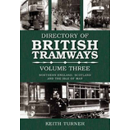The Directory of British Tramways: v. 3: Northern England, Scotland and Isle of Man (BOK)