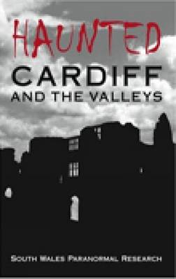 Haunted Cardiff and the Valleys (BOK)