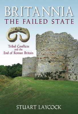 Britannia - the Failed State: Tribal Conflict and the End of Roman Britain (BOK)