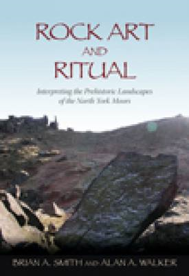 Rock Art and Ritual: Interpretive Studies within Prehistoric Landscapes of the North York Moors (BOK)