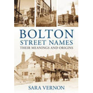 Street Names of Bolton: Their Meanings and Origins (BOK)