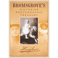 Bromsgrove's Victorian Photographic Treasury: The Hughes Collection (BOK)