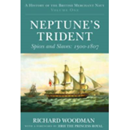 A History of the British Merchant Navy: Neptune's Trident: Spices and Slaves 1500-1807: vol. 1 (BOK)