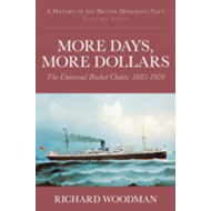 A History of the British Merchant Navy: More Days, More Dollars: The Universal Bucket Chain 1885-192 (BOK)