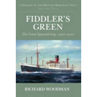 A History of the British Merchant Navy: Fiddler's Green: v. 5: Great Squandering, 1921-2010 (BOK)