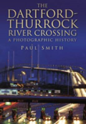 The Dartford-Thurrock River Crossing: A Photographic History (BOK)